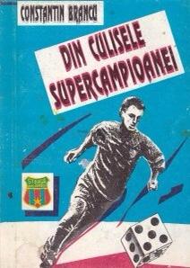 """Coperta volumului """"Din culisele Supercampioanei"""", de Constantin Brancu (sursa arhivă personală)"""